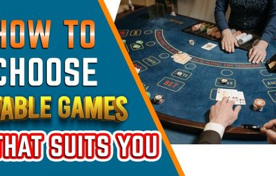 How to choose table games that suits you